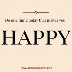 Do one thing today that makes you.jpg