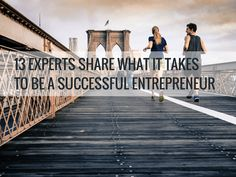13 Experts Share What it Takes to Be a Successful Entrepreneur