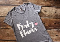 Baby Mama Shirt - Vneck Shirt - Mother to Be Shirt - New Mom Shirt - Mother's Day Gift - Mom's Birthday Gift - Preggers Shirt - Preggo Shirt by GNARLYGRAIL on Etsy https://www.etsy.com/listing/234846490/baby-mama-shirt-vneck-shirt-mother-to-be