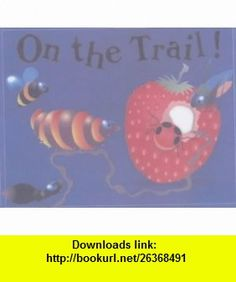 On the Trail! (9780689835063) Keith Faulkner , ISBN-10: 068983506X  , ISBN-13: 978-0689835063 ,  , tutorials , pdf , ebook , torrent , downloads , rapidshare , filesonic , hotfile , megaupload , fileserve