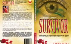 "Carrol Rowe's Autobiography ""Survivor"" - A true life story of a woman's courage to overcome the struggles of domestic violence, school bullying and other issues of abuse. This book SURVIVOR is an Autobiography of my own journey through life from childhood to present – written to empower, educate, enlighten"