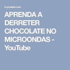 APRENDA A DERRETER CHOCOLATE NO MICROONDAS - YouTube