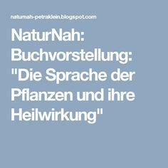 """NaturNah: Buchvorstellung: """"Die Sprache der Pflanzen und ihre Heilwirkung"""""""