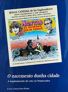 O Nacemento dunha cidade : a implantación do cine en Pontevedra / Carlos Aurelio López Piñeiro