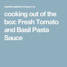 cooking out of the box: Fresh Tomato and Basil Pasta Sauce