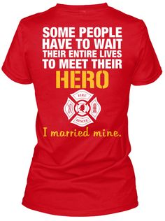 Firefighter Wife Some People Have To Wait Their Entire Lives To Meet Their Hero I Married Mine Red T-Shirt Back