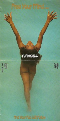 - Free your Mind ... And your ass will follow - Funkadelic