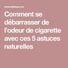 Comment se débarrasser de l'odeur de cigarette avec ces 5 astuces naturelles