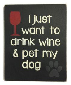Look at this 'I Just Want to Drink Wine and Pet My Dog' Wall Sign on #zulily today!