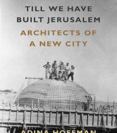 Till We Have Built Jerusalem: Architects Of A New City PDF