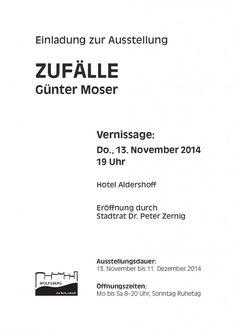 Günter Moser - der Mann der sein Handwerk versteht und dem Zufall eine Chance gibt. Vernissage am 13.11.2014 um 19.00h