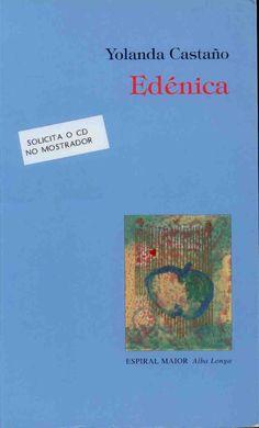 """""""Edénica"""".  A Coruña : Espiral Maior, 2000. http://kmelot.biblioteca.udc.es/record=b1233039~S10*gag"""