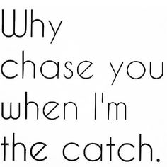 Why chase you...
