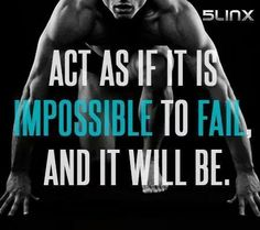 """""""Act as if it is impossible to fail, and it will be.."""" #Startup #Entrepreneur"""