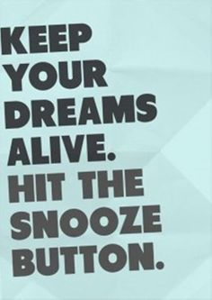 I hate it when my alarm wakes me up in the middle of an awesome dream!