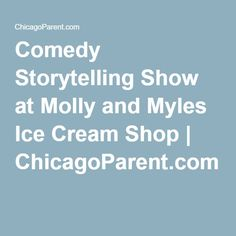 Comedy Storytelling Show at Molly and Myles Ice Cream Shop | ChicagoParent.com