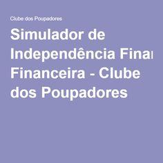 Simulador de Independência Financeira - Clube dos Poupadores