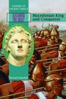Alexander the Great  Macedonia King and Conqueror (Leaders of Ancient Greece), 978-0823938254, Bernard Randall, Rosen Publishing Group; 1 edition
