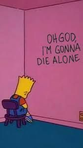 Oh god, I'm gonna die alone Simpson Wallpaper Iphone, Sad Wallpaper, Tumblr Wallpaper, Cartoon Wallpaper, Wallpaper Backgrounds, Iphone Wallpaper, The Simpsons Tumblr, Teen Idle, Style Tumblr