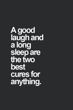 Good laugh and sleep can cure anything