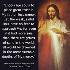 "Run to Him and seek solace in His mercy & love ~ God doesn't want to condemn us; Jesus became man out of love and mercy to redeem us! All we have to do is respond to His love by acknowledging our faults and asking His forgiveness (through Confession). ""Be not afraid!"" Pope St. John Paul II"