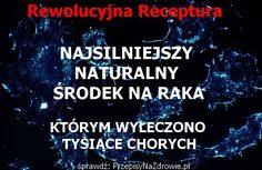 NAJSILNIEJSZY NATURALNY ŚRODEK NA RAKA, KTÓRYM WYLECZONO JUŻ TYSIĄCE CHORYCH Środek ten uważany jest za rewolucyjny… Cancer Cure, Natural Home Remedies, Natural Medicine, Healthy Skin, Health And Beauty, The Cure, Health Fitness, Food And Drink, Healthy Recipes