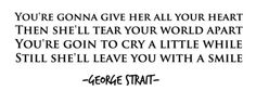 Lyric- She's Gonna leave you with a smile.....George Strait......