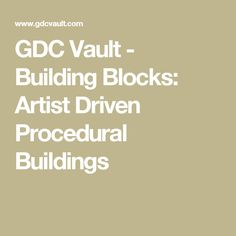 GDC Vault - Building Blocks: Artist Driven Procedural Buildings