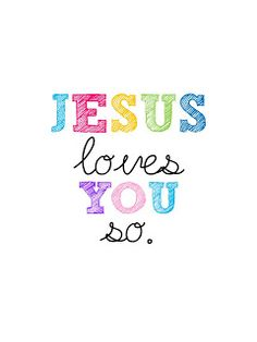 "Free printable ""Jesus loves you so."" (great for sponsor child and their mother to hear)"
