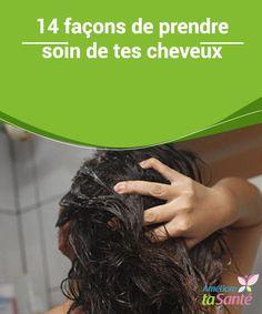 14 façons de prendre soin de tes #cheveux Les cheveux sont #sensibles à de nombreux #facteurs, mais ne t'inquiète pas puisque nous allons te montrer 14 #façons de prendre soin de tes cheveux.