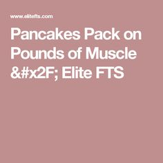 Pancakes Pack on Pounds of Muscle / Elite FTS