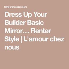 Dress Up Your Builder Basic Mirror… Renter Style | L'amour chez nous