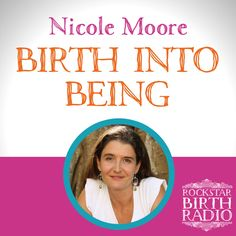 EP36 – Nicole Moore – Birth Into Being