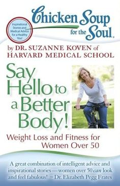 Chicken Soup for the Soul: Say Hello to a Better Body!: Weight Loss and Fitness for Women Over 50 (Your Golden Ticket Blog)