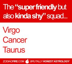 "The ""super friendly but also kinda shy"" squad... #virgo #cancer #taurus"