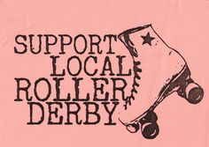 Support your local roller derby team, no matter where you are, or if you play for another team, we should support one another.