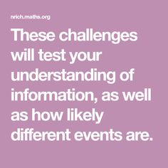 These challenges will test your understanding of information, as well as how likely different events are. Math Games, Maths, Statistics, Challenges, Wellness, Events, Big Data