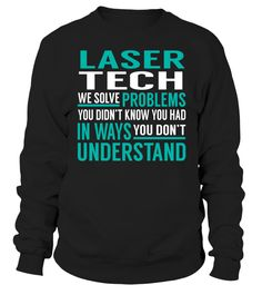 Laser Tech We Solve Problems You Dont Understand Job Title T-Shirt #LaserTech