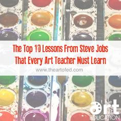 Here are my Top 10 Lessons From Steve Jobs That Every Art Teacher Must Learn