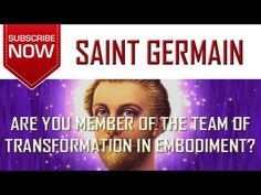 Saint Germain - Are You a Member of the Team of Transformation in Embodi...