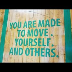 You are made to move!