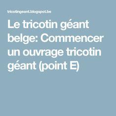 Le tricotin géant belge: Commencer un ouvrage tricotin géant (point E)