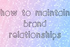 How to Maintain Brand Relationships - Blogger's Lounge