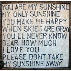 "I would sing this to my little girl, because she always, always, woke up every morning whether it was storming or bright and would say in her happy little voice, ""It's a pretty day!"" So she was her mommy's special little ""Sunshine!"" <3"