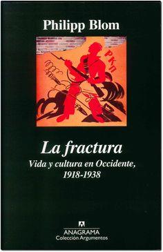 La fractura. Vida y cultura en Occidente, 1918-1938 / Philipp Blom ; traducción de Daniel Najmía. Anagrama, 2016