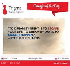 """""""To dream by night is to escape your life. To dream by day is to make it happen."""" ― Stephen Richards #thoughtoftheday #motivation #inspiration #quotes #achieve #success #Trigma"""