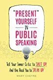 """Free Kindle Book -   """"Present"""" Yourself in Public Speaking: Tell Your Inner Critic to SHUT UP! And the Real You to SPEAK UP!"""
