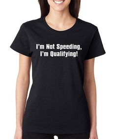 Love this Black 'I'm Not Speeding' Tee on #zulily! #zulilyfinds  It would be my luck to be wearing this the next time I get stopped for speeding.  I mean, if I ever get stopped for speeding!