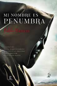 MI NOMBRE ES PENUMBRA Pablo Barrera (La aventura de una mujer inteligente y sagaz en la América colonial que, obligada a ocultar su identidad, tendrá que perseguir a un implacable asesino)