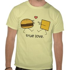 Hamburger and Cheese True Love Shirt (Light) by #mcquacks2 on #Zazzle #cheeseburger #funny #food #humor